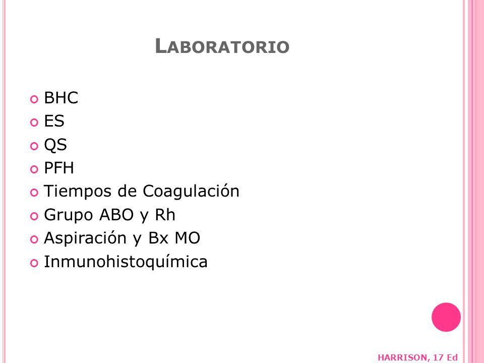 L ABORATORIO BHC ES QS PFH Tiempos de Coagulación Grupo ABO y Rh Aspiración y Bx MO Inmunohistoquímica HARRISON, 17 Ed