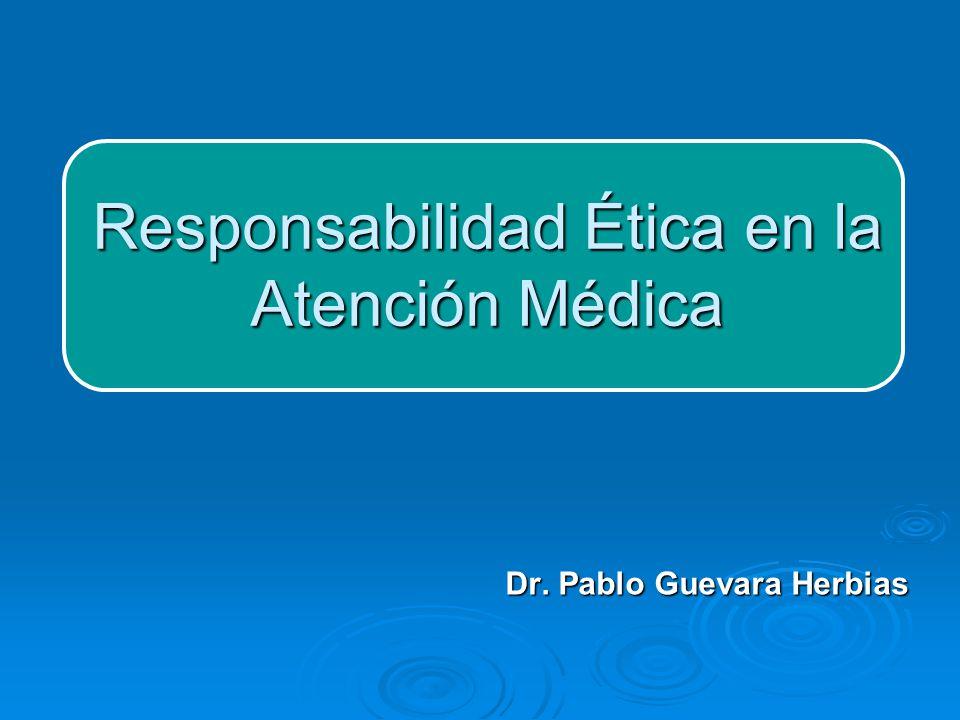 Dr. Pablo Guevara Herbias Responsabilidad Ética en la Atención Médica