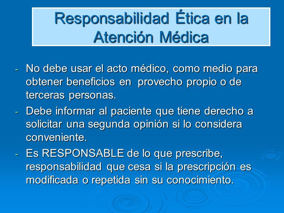 Responsabilidad Ética en la Atención Médica - No debe usar el acto médico, como medio para obtener beneficios en provecho propio o de terceras persona