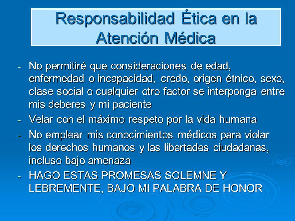 Responsabilidad Ética en la Atención Médica - No permitiré que consideraciones de edad, enfermedad o incapacidad, credo, origen étnico, sexo, clase so