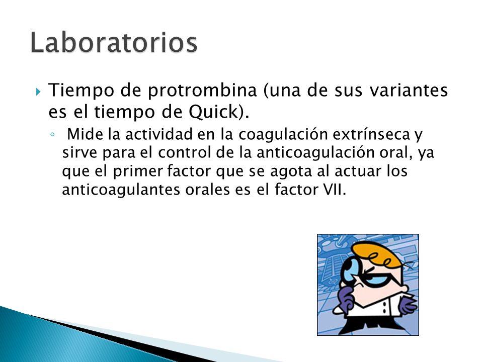 Tiempo de protrombina (una de sus variantes es el tiempo de Quick). Mide la actividad en la coagulación extrínseca y sirve para el control de la antic