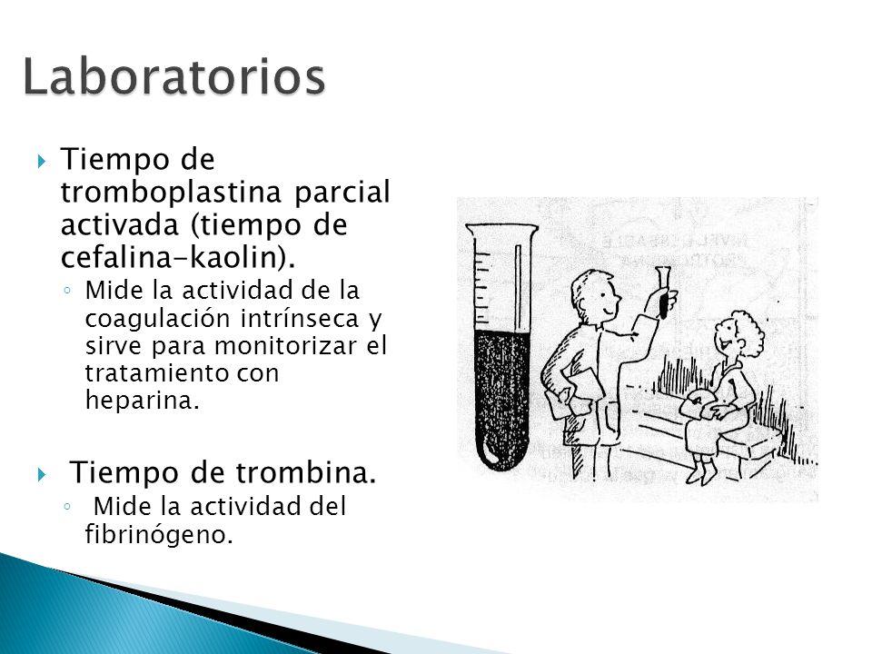 Laboratorios Tiempo de tromboplastina parcial activada (tiempo de cefalina-kaolin). Mide la actividad de la coagulación intrínseca y sirve para monito