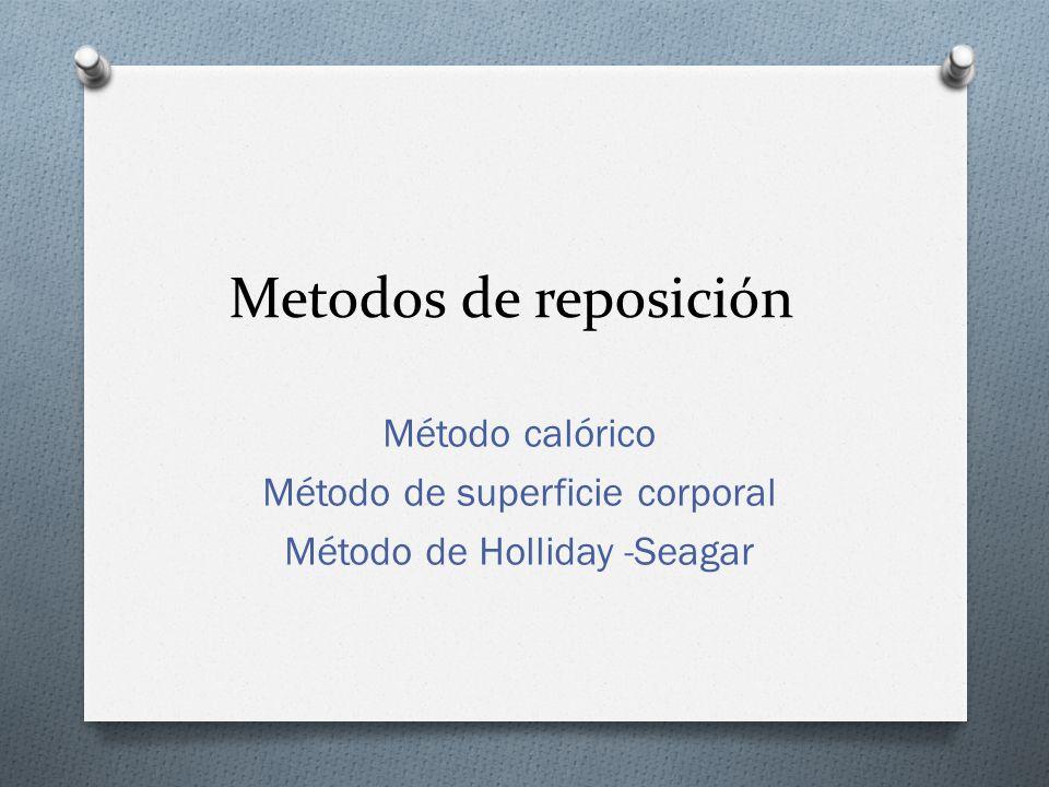 Metodos de reposición Método calórico Método de superficie corporal Método de Holliday -Seagar