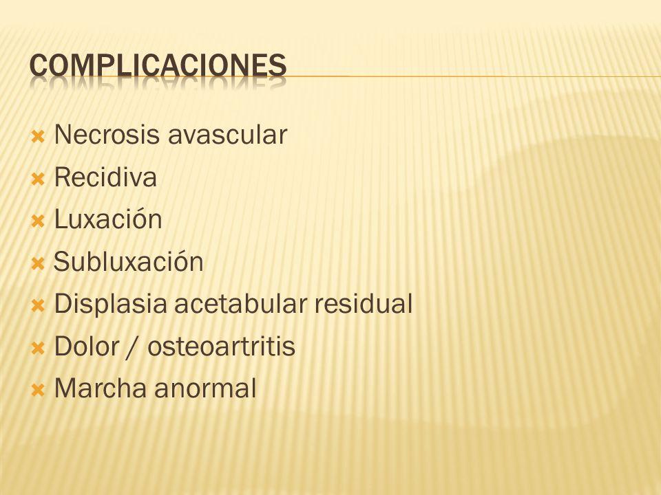 Necrosis avascular Recidiva Luxación Subluxación Displasia acetabular residual Dolor / osteoartritis Marcha anormal