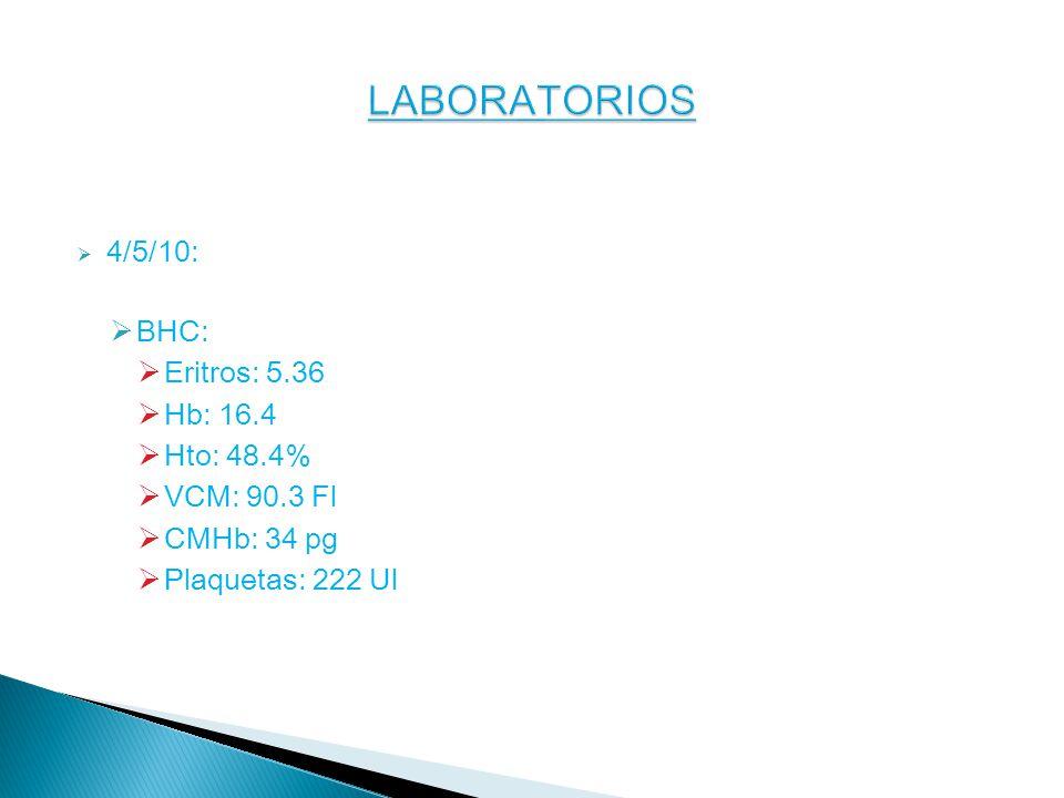 4/5/10: BHC: Eritros: 5.36 Hb: 16.4 Hto: 48.4% VCM: 90.3 Fl CMHb: 34 pg Plaquetas: 222 Ul