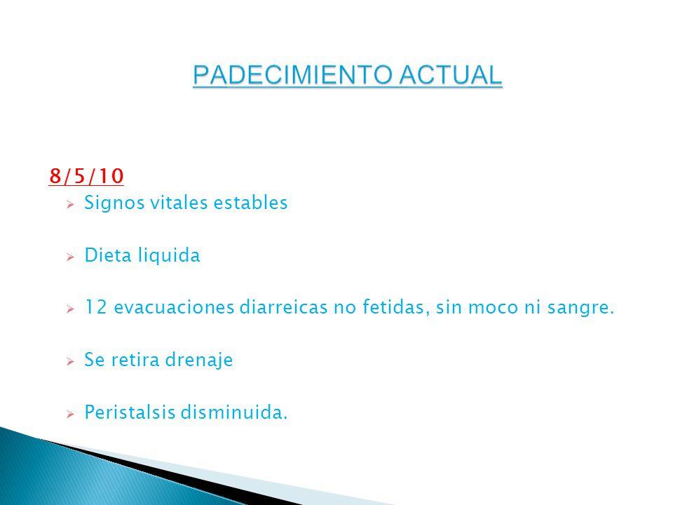 8/5/10 Signos vitales estables Dieta liquida 12 evacuaciones diarreicas no fetidas, sin moco ni sangre.
