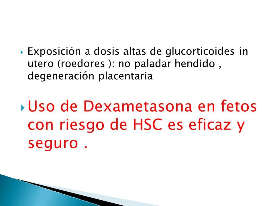 Exposición a dosis altas de glucorticoides in utero (roedores ): no paladar hendido, degeneración placentaria Uso de Dexametasona en fetos con riesgo