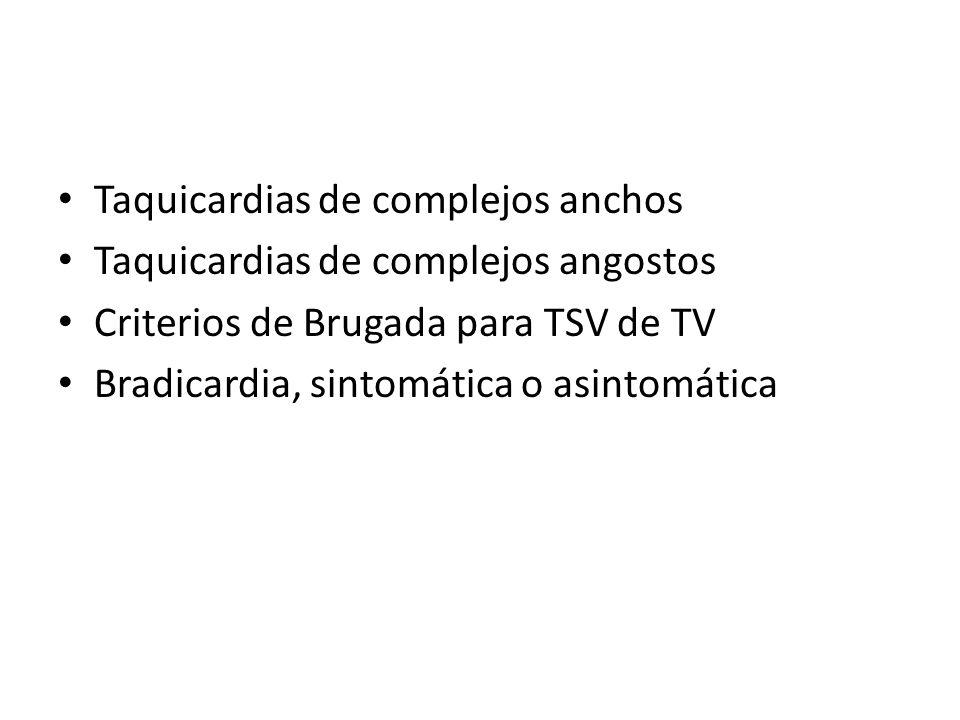 Taquicardias de complejos anchos Taquicardias de complejos angostos Criterios de Brugada para TSV de TV Bradicardia, sintomática o asintomática