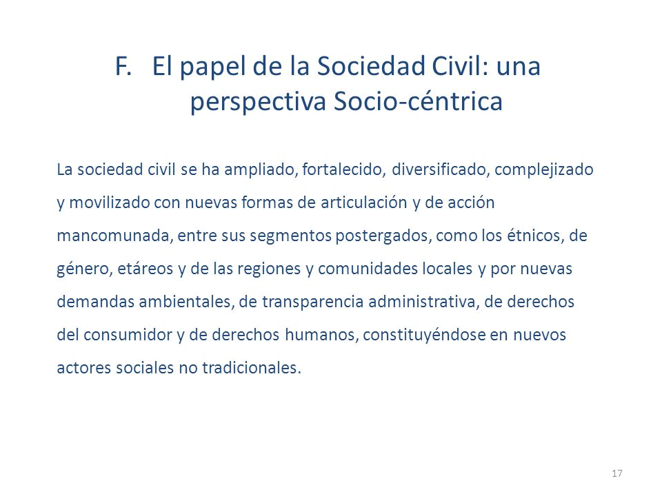 La sociedad civil se ha ampliado, fortalecido, diversificado, complejizado y movilizado con nuevas formas de articulación y de acción mancomunada, ent