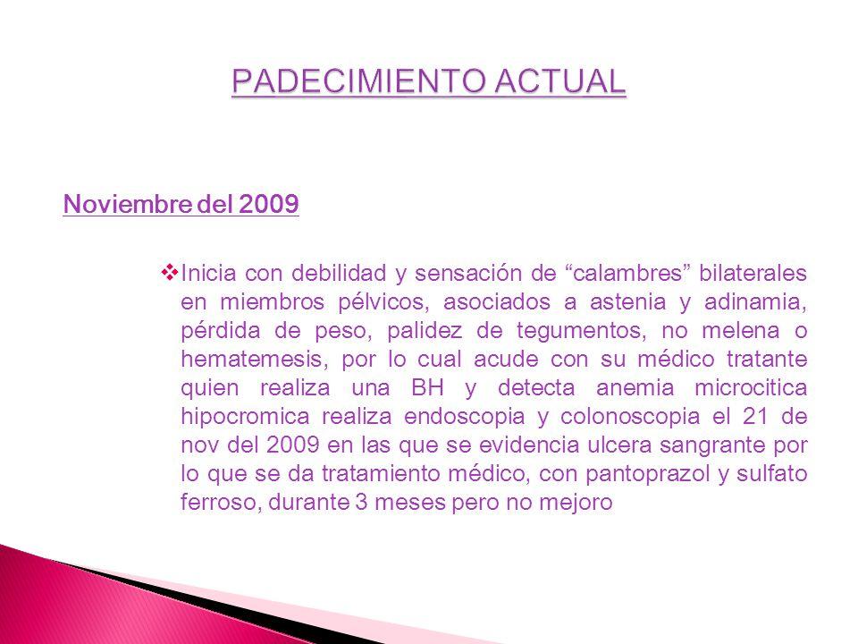 Noviembre del 2009 Inicia con debilidad y sensación de calambres bilaterales en miembros pélvicos, asociados a astenia y adinamia, pérdida de peso, pa
