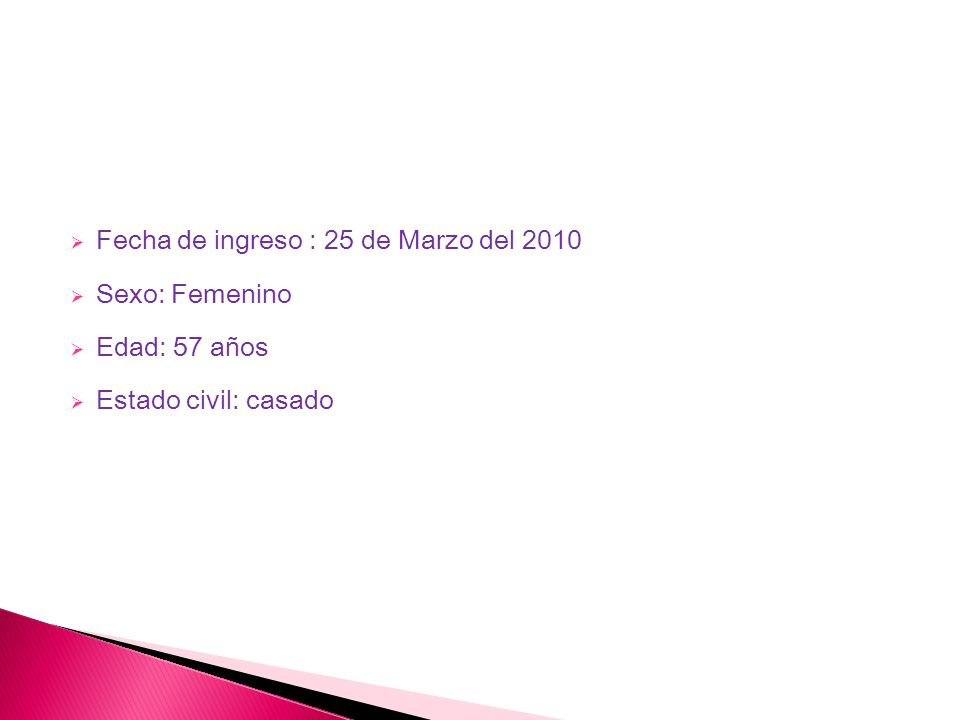Fecha de ingreso : 25 de Marzo del 2010 Sexo: Femenino Edad: 57 años Estado civil: casado