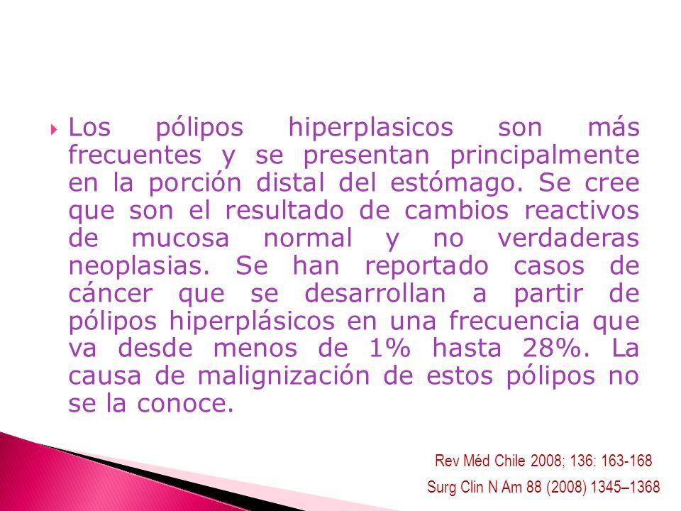 Los pólipos hiperplasicos son más frecuentes y se presentan principalmente en la porción distal del estómago. Se cree que son el resultado de cambios