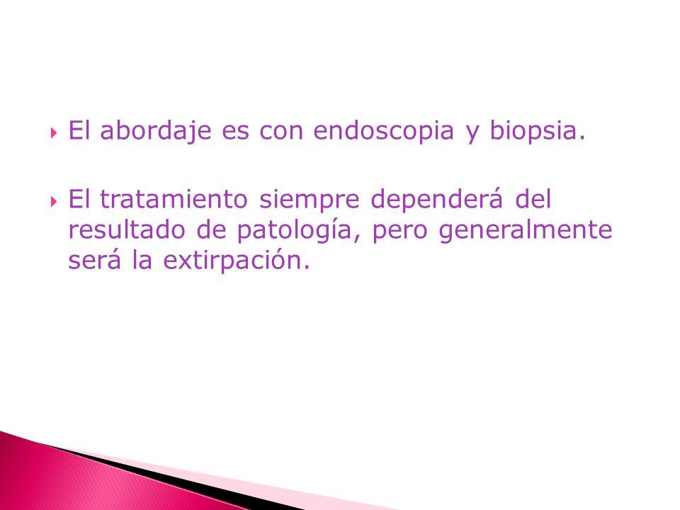 El abordaje es con endoscopia y biopsia. El tratamiento siempre dependerá del resultado de patología, pero generalmente será la extirpación.