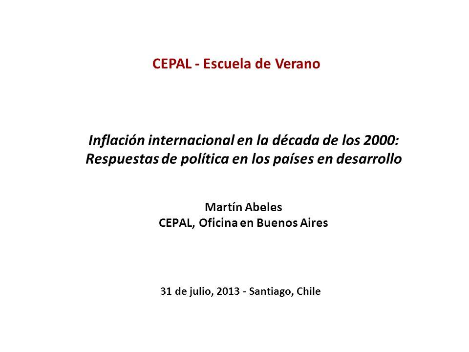 CEPAL - Escuela de Verano 31 de julio, 2013 - Santiago, Chile Inflación internacional en la década de los 2000: Respuestas de política en los países e