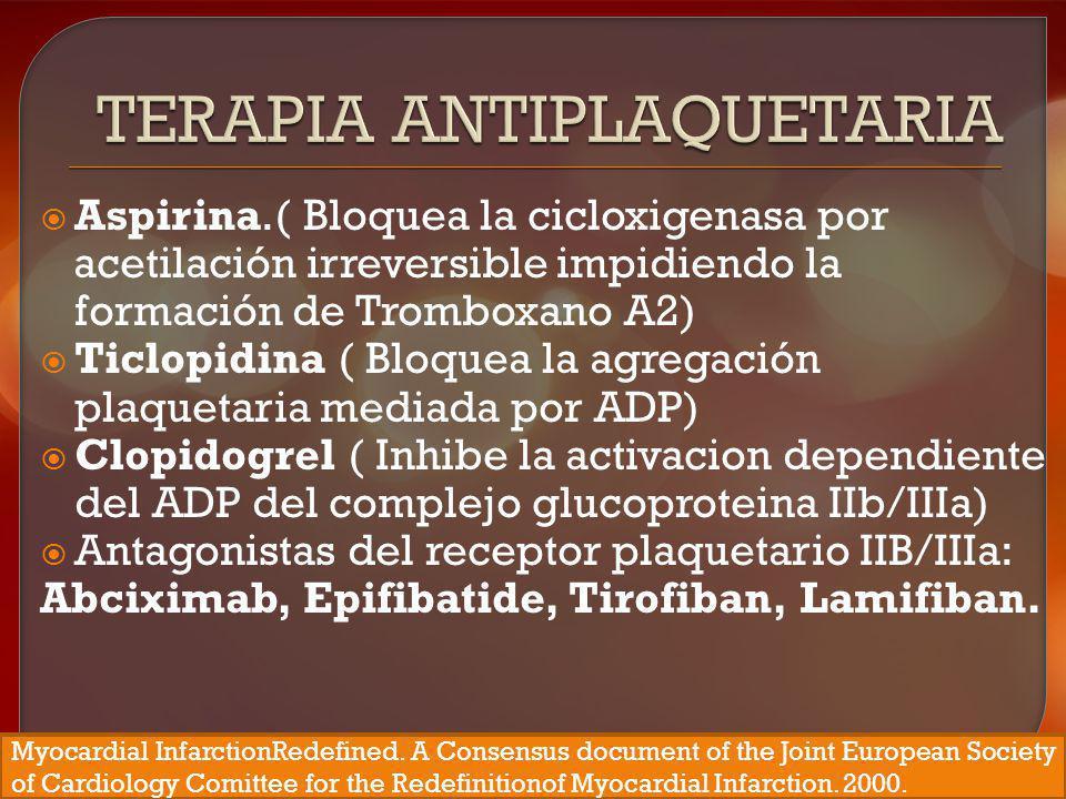 Aspirina.( Bloquea la cicloxigenasa por acetilación irreversible impidiendo la formación de Tromboxano A2) Ticlopidina ( Bloquea la agregación plaquet