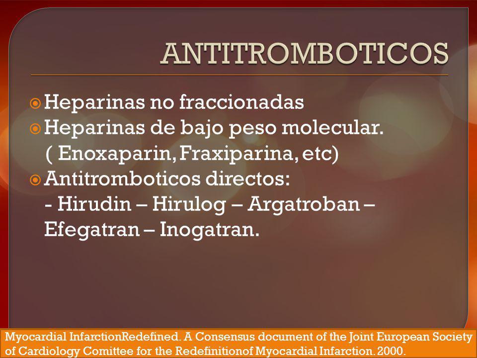 Heparinas no fraccionadas Heparinas de bajo peso molecular. ( Enoxaparin, Fraxiparina, etc) Antitromboticos directos: - Hirudin – Hirulog – Argatroban