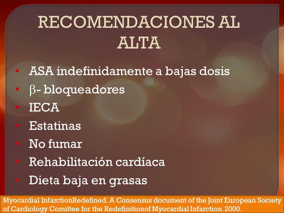 RECOMENDACIONES AL ALTA ASA indefinidamente a bajas dosis - bloqueadores IECA Estatinas No fumar Rehabilitación cardíaca Dieta baja en grasas Myocardi