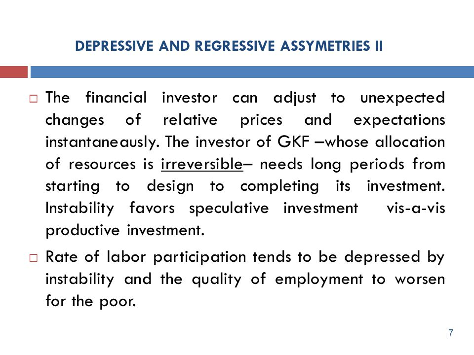 DEPRESSIVE AND REGRESSIVE ASSYMETRIES II The financial investor can adjust to unexpected changes of relative prices and expectations instantaneausly.