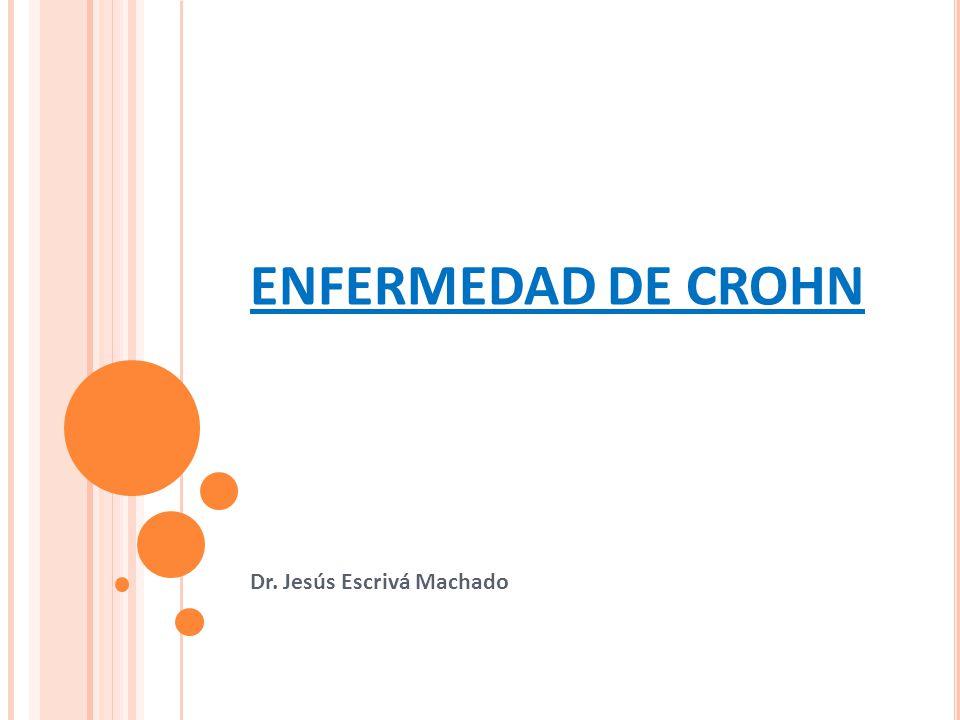 ENFERMEDAD DE CROHN Dr. Jesús Escrivá Machado