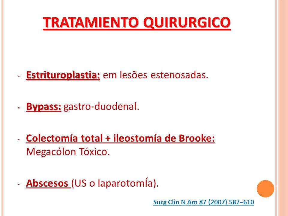 - Estrituroplastia: - Estrituroplastia: em lesões estenosadas. - Bypass: - Bypass: gastro-duodenal. - Colectomía total + ileostomía de Brooke: Megacól