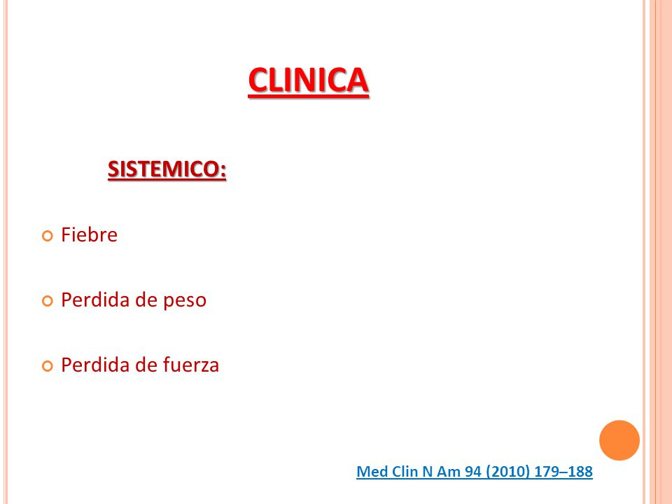 CLINICA SISTEMICO: Fiebre Perdida de peso Perdida de fuerza Med Clin N Am 94 (2010) 179–188