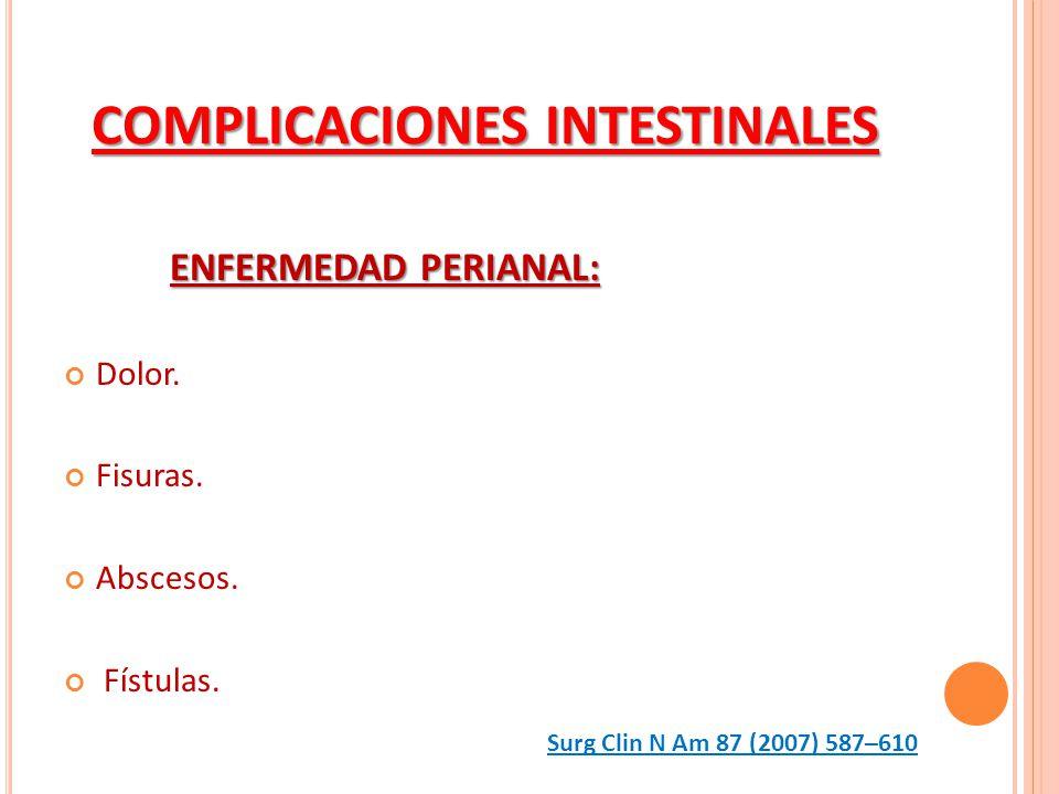 COMPLICACIONES INTESTINALES ENFERMEDAD PERIANAL: Dolor. Fisuras. Abscesos. Fístulas. Surg Clin N Am 87 (2007) 587–610