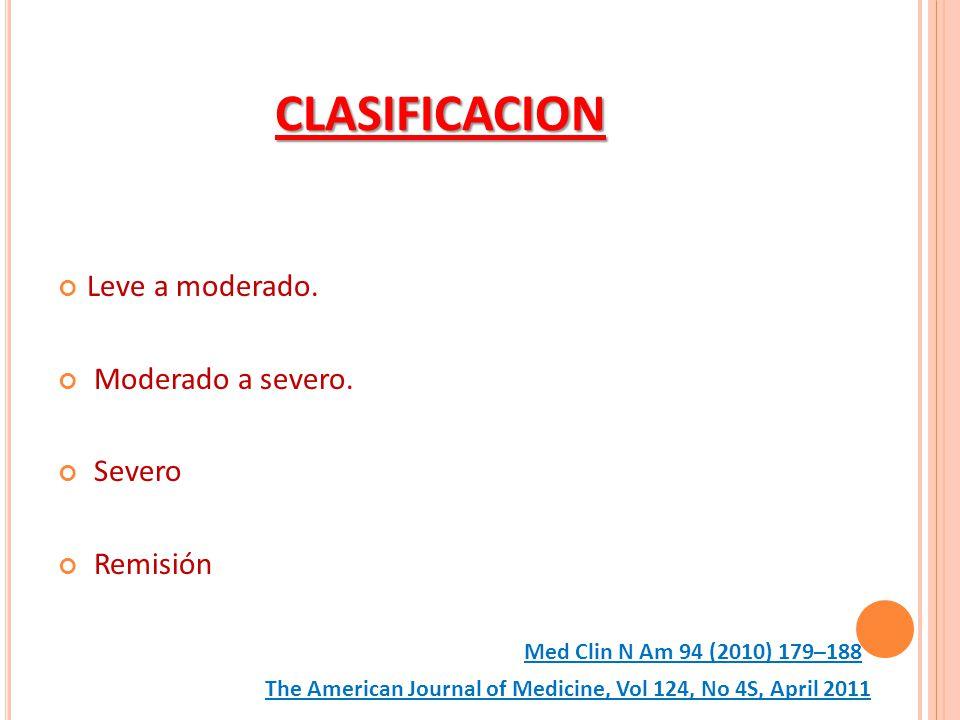 CLASIFICACION Leve a moderado. Moderado a severo. Severo Remisión The American Journal of Medicine, Vol 124, No 4S, April 2011 Med Clin N Am 94 (2010)