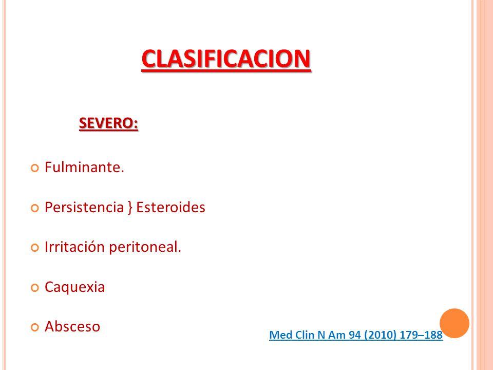 CLASIFICACION SEVERO: Fulminante. Persistencia } Esteroides Irritación peritoneal. Caquexia Absceso Med Clin N Am 94 (2010) 179–188