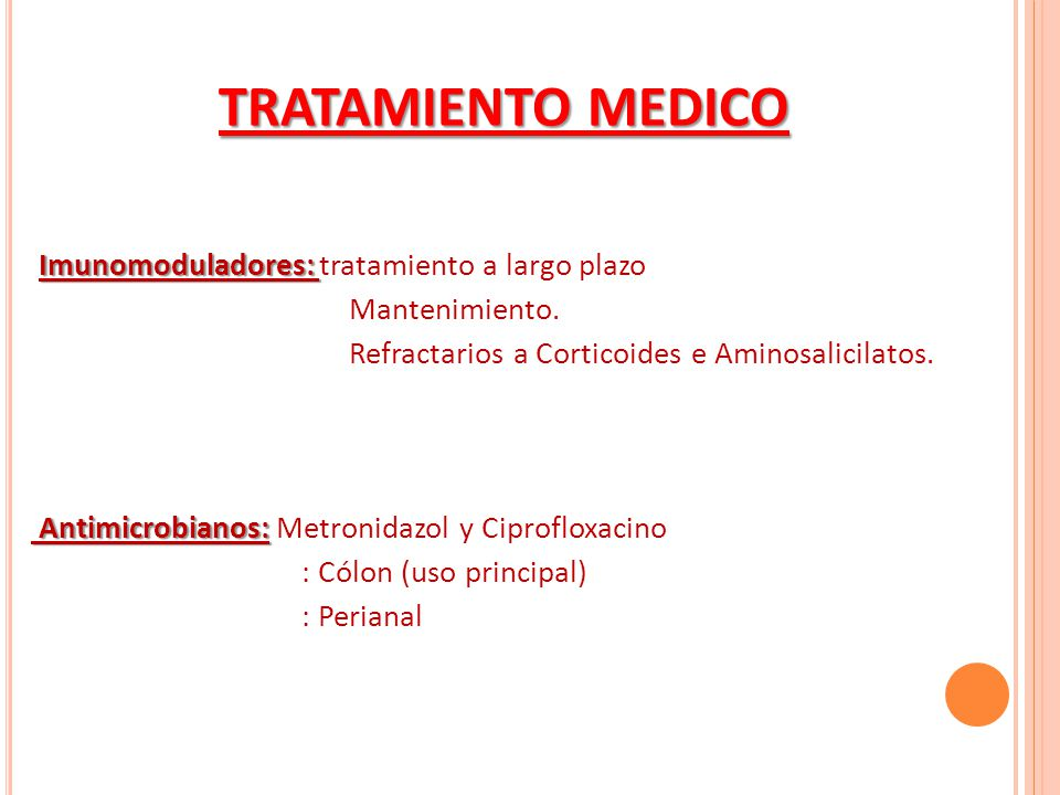 Imunomoduladores: Imunomoduladores: tratamiento a largo plazo Mantenimiento. Refractarios a Corticoides e Aminosalicilatos. Antimicrobianos: Antimicro