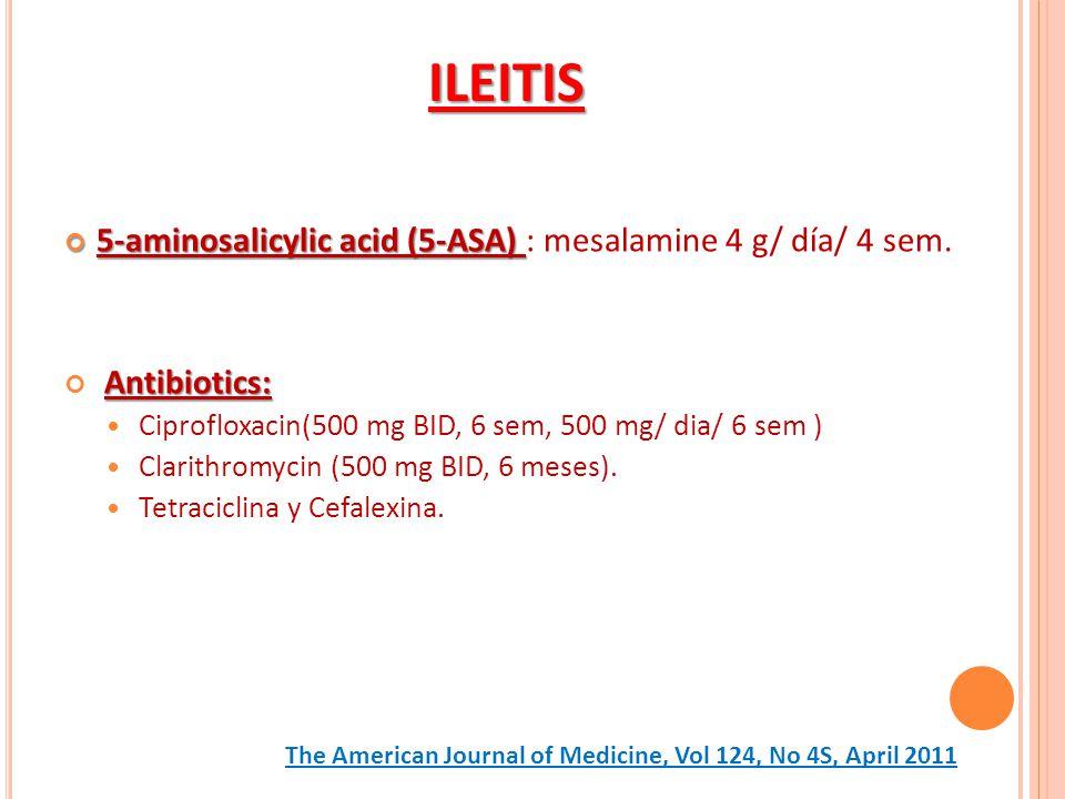5-aminosalicylic acid (5-ASA) 5-aminosalicylic acid (5-ASA) : mesalamine 4 g/ día/ 4 sem. Antibiotics: Ciprofloxacin(500 mg BID, 6 sem, 500 mg/ dia/ 6
