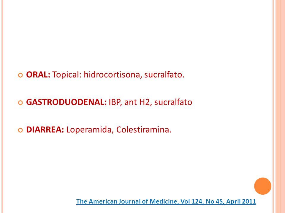 ORAL: Topical: hidrocortisona, sucralfato. GASTRODUODENAL: IBP, ant H2, sucralfato DIARREA: Loperamida, Colestiramina. The American Journal of Medicin