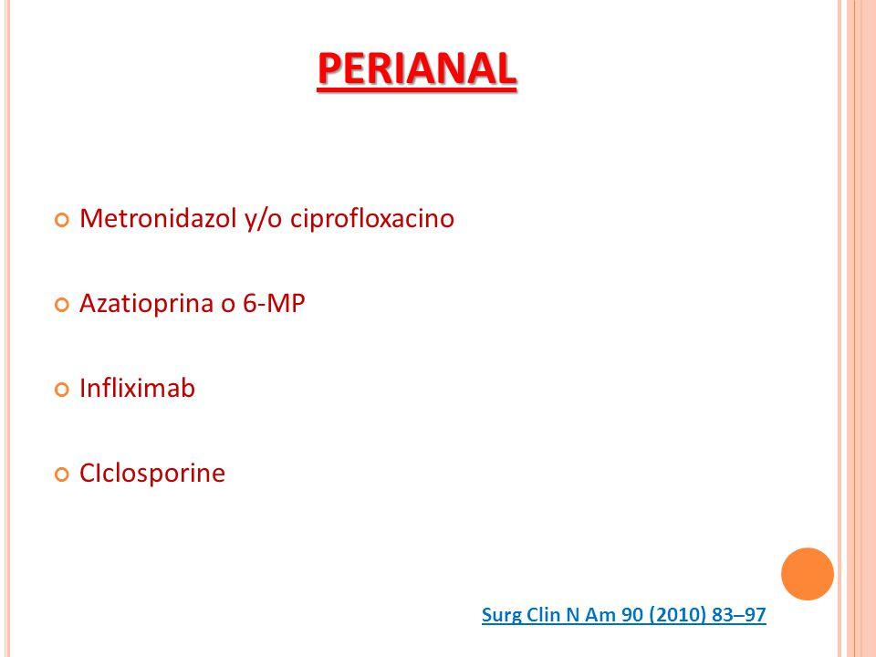 Metronidazol y/o ciprofloxacino Azatioprina o 6-MP Infliximab CIclosporine PERIANAL Surg Clin N Am 90 (2010) 83–97