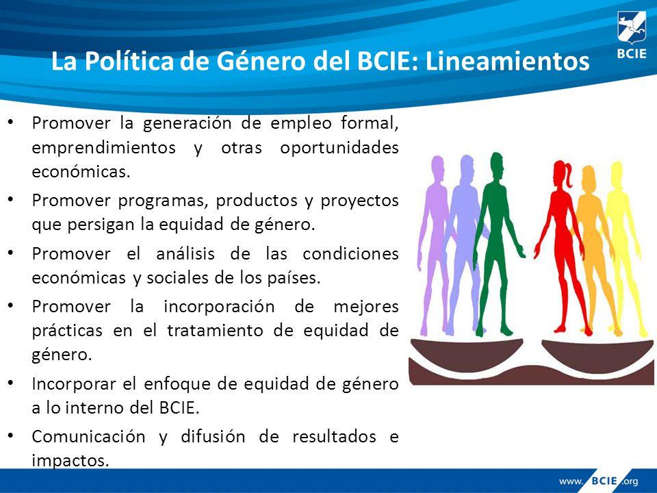 La Política de Género del BCIE: Lineamientos Promover la generación de empleo formal, emprendimientos y otras oportunidades económicas.