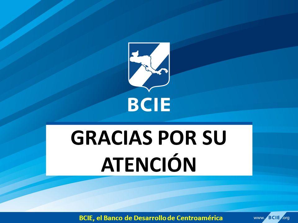 GRACIAS POR SU ATENCIÓN BCIE, el Banco de Desarrollo de Centroamérica