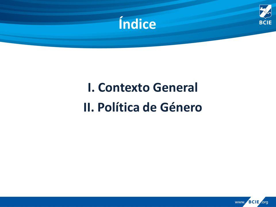 Índice I. Contexto General II. Política de Género