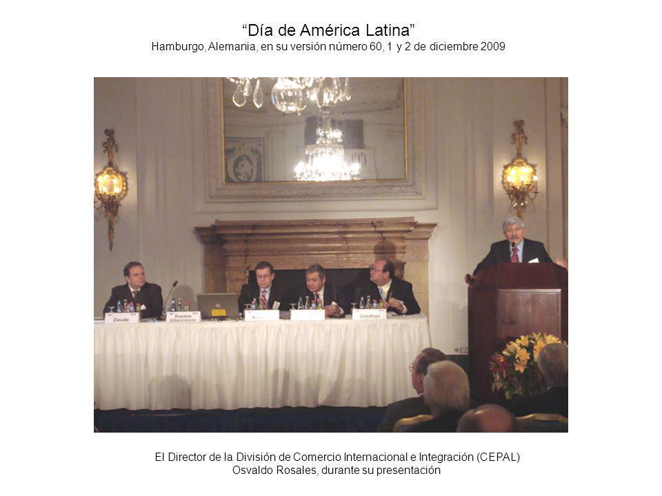 Día de América Latina Hamburgo, Alemania, en su versión número 60, 1 y 2 de diciembre 2009 El Director de la División de Comercio Internacional e Integración (CEPAL) Osvaldo Rosales, durante su presentación