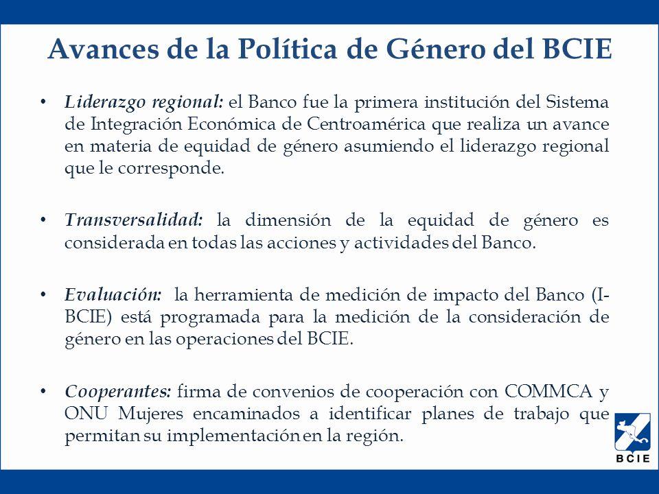Liderazgo regional: el Banco fue la primera institución del Sistema de Integración Económica de Centroamérica que realiza un avance en materia de equidad de género asumiendo el liderazgo regional que le corresponde.