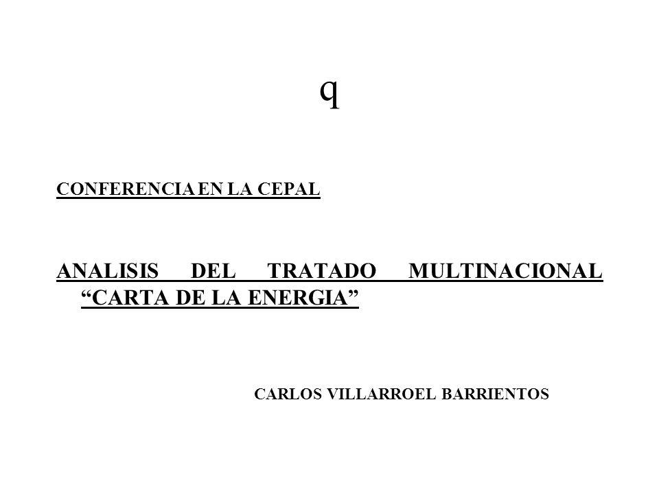 q CONFERENCIA EN LA CEPAL ANALISIS DEL TRATADO MULTINACIONAL CARTA DE LA ENERGIA CARLOS VILLARROEL BARRIENTOS