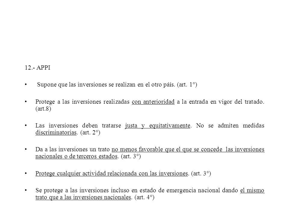 12.- APPI Supone que las inversiones se realizan en el otro páís. (art. 1°) Protege a las inversiones realizadas con anterioridad a la entrada en vigo