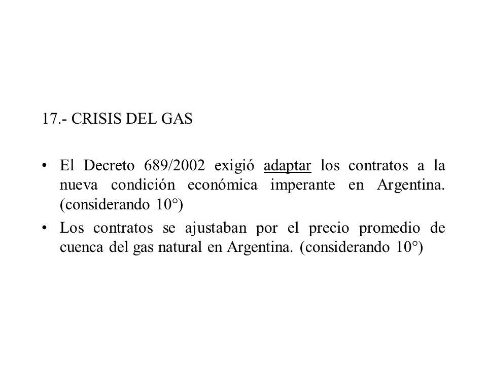 17.- CRISIS DEL GAS El Decreto 689/2002 exigió adaptar los contratos a la nueva condición económica imperante en Argentina. (considerando 10°) Los con