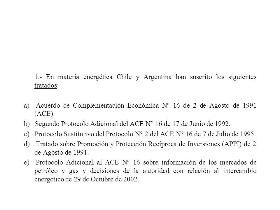 1.- En materia energética Chile y Argentina han suscrito los siguientes tratados: a) Acuerdo de Complementación Económica N° 16 de 2 de Agosto de 1991