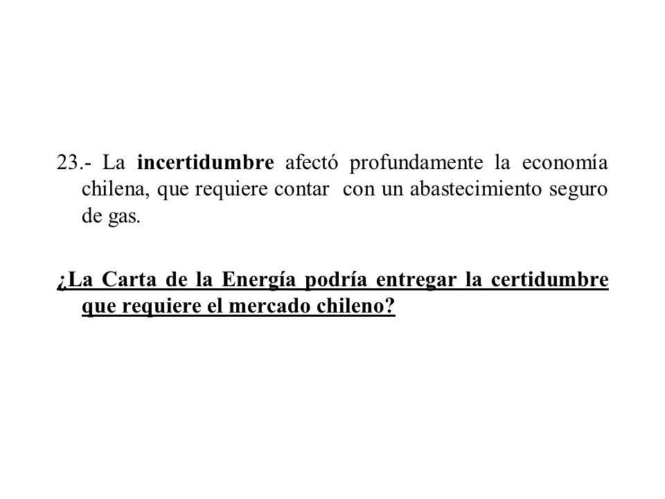 23.- La incertidumbre afectó profundamente la economía chilena, que requiere contar con un abastecimiento seguro de gas. ¿La Carta de la Energía podrí