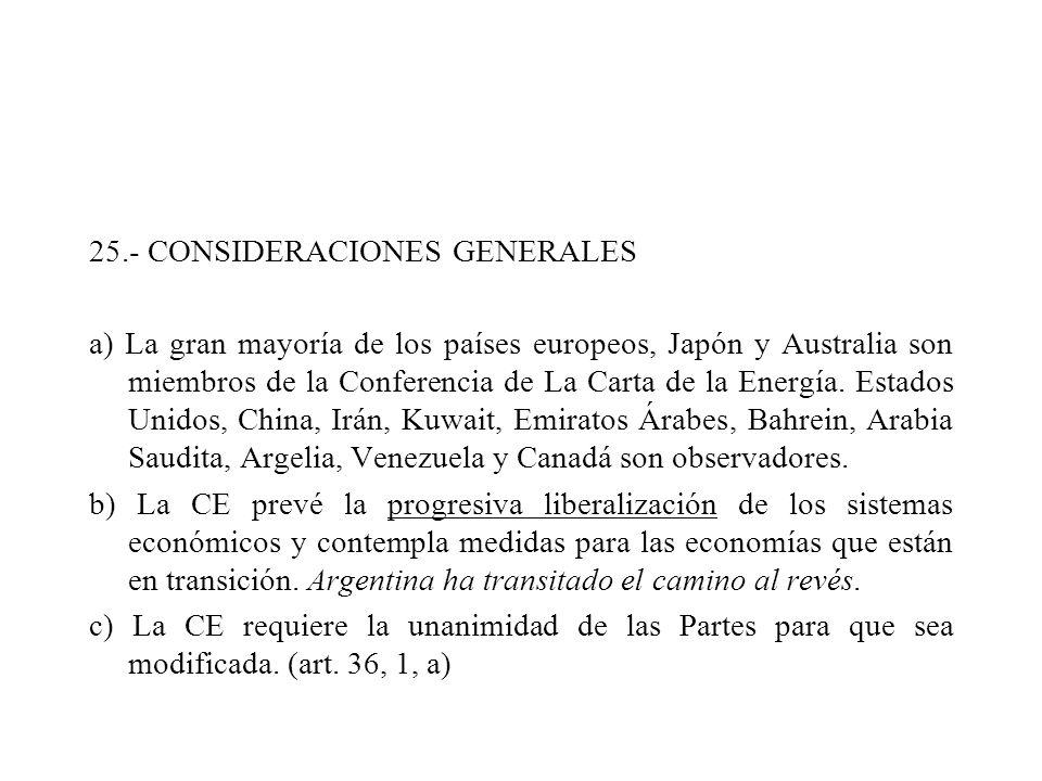 25.- CONSIDERACIONES GENERALES a) La gran mayoría de los países europeos, Japón y Australia son miembros de la Conferencia de La Carta de la Energía.