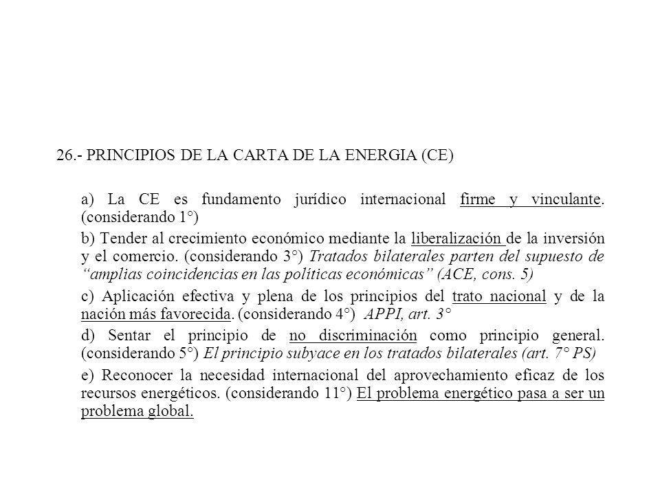 26.- PRINCIPIOS DE LA CARTA DE LA ENERGIA (CE) a) La CE es fundamento jurídico internacional firme y vinculante. (considerando 1°) b) Tender al crecim