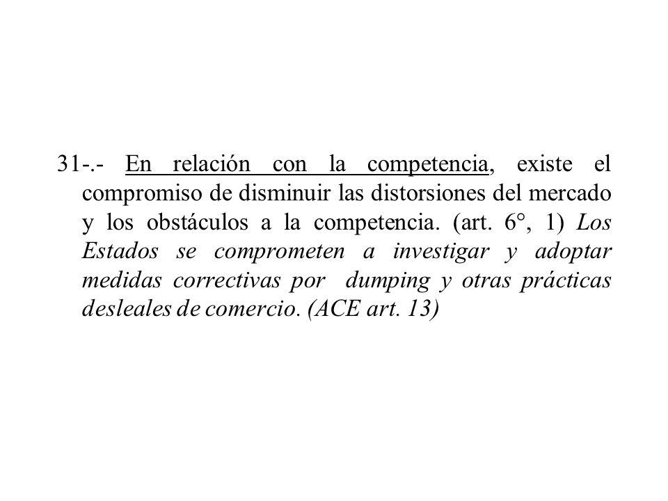 31-.- En relación con la competencia, existe el compromiso de disminuir las distorsiones del mercado y los obstáculos a la competencia. (art. 6°, 1) L