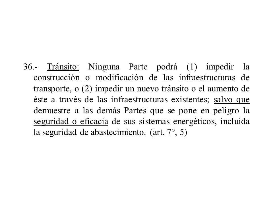 36.- Tránsito: Ninguna Parte podrá (1) impedir la construcción o modificación de las infraestructuras de transporte, o (2) impedir un nuevo tránsito o