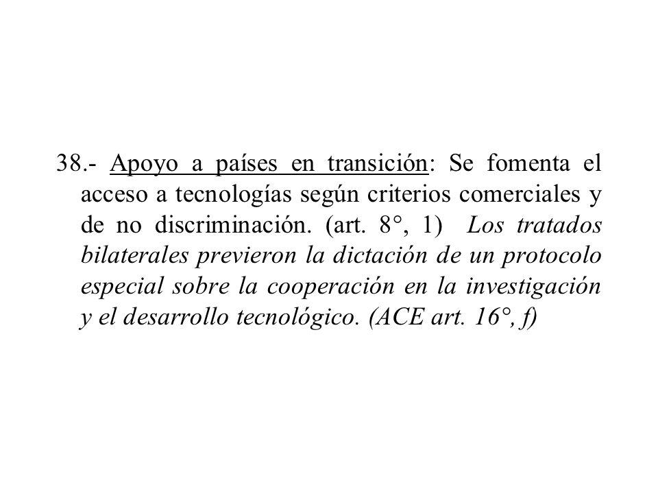 38.- Apoyo a países en transición: Se fomenta el acceso a tecnologías según criterios comerciales y de no discriminación. (art. 8°, 1) Los tratados bi