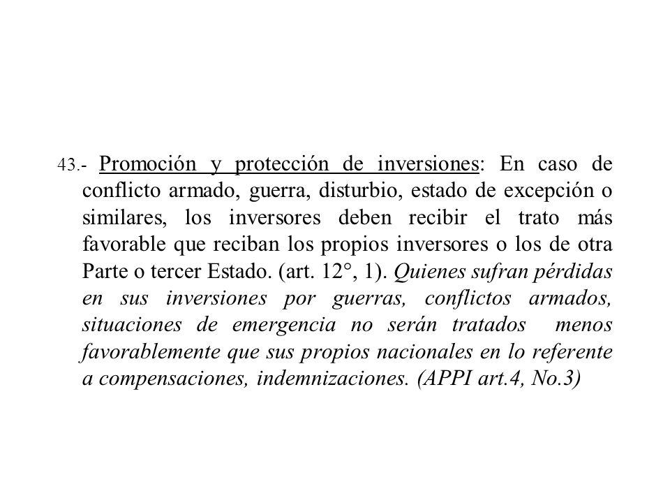 43.- Promoción y protección de inversiones: En caso de conflicto armado, guerra, disturbio, estado de excepción o similares, los inversores deben reci
