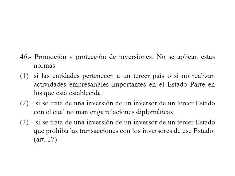 46.- Promoción y protección de inversiones: No se aplican estas normas (1)si las entidades pertenecen a un tercer país o si no realizan actividades em