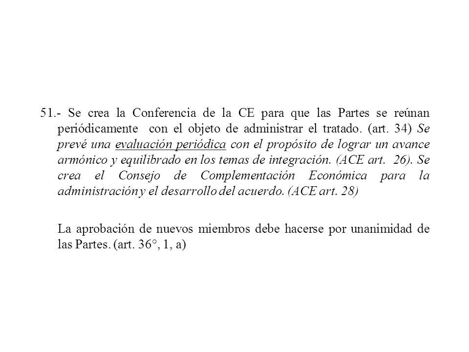 51.- Se crea la Conferencia de la CE para que las Partes se reúnan periódicamente con el objeto de administrar el tratado. (art. 34) Se prevé una eval